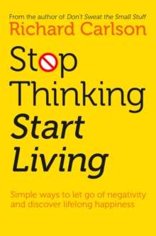 Stop Thinking, Start Living : Discover Lifelong Happiness, Paperback / softback Book