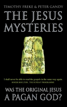 The Jesus Mysteries : Was the `Original Jesus' a Pagan God?, Paperback Book