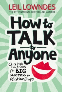 How to Talk to Anyone : 92 Little Tricks for Big Success in Relationships, Paperback / softback Book