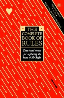 The Complete Book of Rules : Time Tested Secrets for Capturing the Heart of Mr. Right, Paperback / softback Book