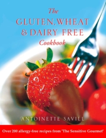 Gluten, Wheat and Dairy Free Cookbook : Over 200 Allergy-Free Recipes, from the `Sensitive Gourmet', Paperback Book