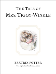 The Tale of Mrs. Tiggy-Winkle : The original and authorized edition, Hardback Book