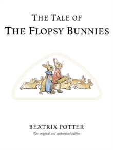 The Tale of The Flopsy Bunnies : The original and authorized edition, Hardback Book