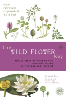 The Wild Flower Key : How to Identify Wild Plants, Trees and Shrubs in Britain and Ireland, Paperback Book
