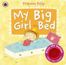 My Big Girl Bed: A Princess Polly Book, Board book Book