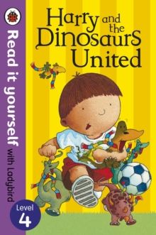 Harry and the Dinosaurs United - Read it Yourself with Ladybird : Level 4, Paperback Book