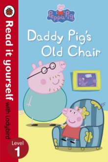 Peppa Pig: Daddy Pig's Old Chair - Read it yourself with Ladybird : Level 1, Paperback / softback Book