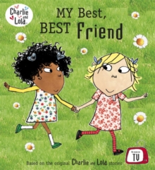 Charlie and Lola: My Best, Best Friend, Paperback / softback Book