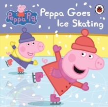 Peppa Pig: Peppa Goes Ice Skating, Board book Book