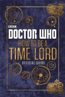 Doctor Who: How to be a Time Lord - the Official Guide, Hardback Book