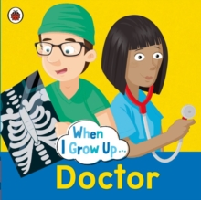 When I Grow Up: Doctor, Paperback Book