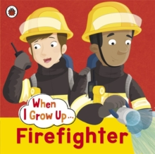 When I Grow Up: Firefighter, Paperback Book