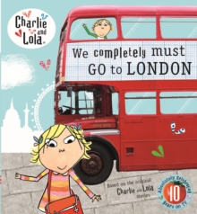 Charlie and Lola: We Completely Must Go to London, Hardback Book