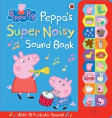 Peppa Pig: Peppa's Super Noisy Sound Book, Hardback Book