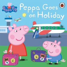 Peppa Pig: Peppa Goes on Holiday, Paperback / softback Book