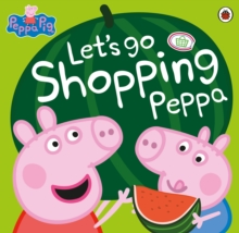 Peppa Pig: Let's Go Shopping Peppa, Paperback / softback Book