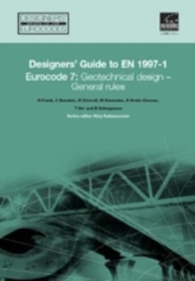 Designers' Guide to Eurocode 7: Geotechnical design : Designers' Guide to EN 1997-1. Eurocode 7: Geotechnical design - General rules, Hardback Book