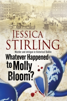 Whatever Happenened to Molly Bloom: A Historical Murder Mystery Set in Dublin, Hardback Book