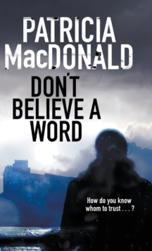 Don't Believe a Word : A Novel of Psychological Suspense, Hardback Book