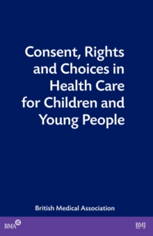 Consent, Rights and Choices in Health Care for Children and Young, Paperback Book