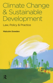 Climate Change and Sustainable Development : Law, Policy and Practice, Paperback / softback Book