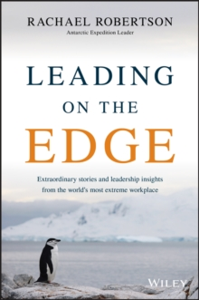 Leading on the Edge : Extraordinary Stories and Leadership Insights from The World's Most Extreme Workplace, Paperback / softback Book