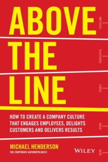 Above the Line : How to Create a Company Culture That Engages Employees, Delights Customers and Delivers Results, Paperback Book
