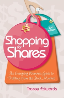 Shopping for Shares : The Everyday Woman's Guide to Profiting from the Australian Stock Market, Paperback / softback Book