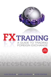 FX Trading : A Guide to Trading Foreign Exchange, Paperback Book