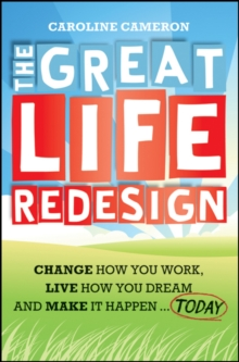 The Great Life Redesign : Change How You Work, Live How You Dream and Make It Happen ... Today, Paperback Book