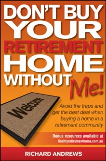 Don't Buy Your Retirement Home Without Me! : Avoid the Traps and Get the Best Deal When Buying a Home in a Retirement Community, Paperback Book