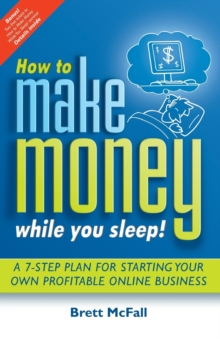 How to Make Money While you Sleep! : A 7-Step Plan for Starting Your Own Profitable Online Business, Paperback Book