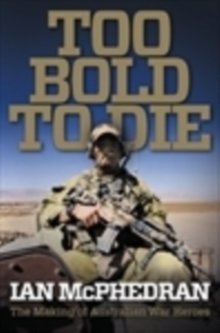 Too Bold to Die : The Making of Australian War Heroes, Paperback / softback Book