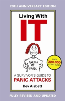Living With It : A Survivor's Guide To Panic Attacks Revised Edition, Paperback / softback Book