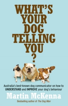 What's Your Dog Telling You? Australia's Best-Known Dog Communicator Explains Your Dog's Behaviour, Paperback / softback Book