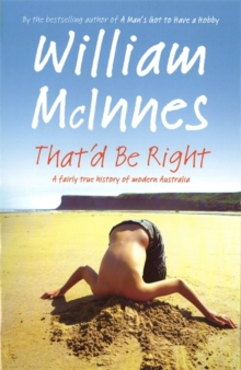 That'd Be Right : A Fairly True History of Modern Australia, Paperback / softback Book