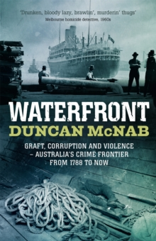 Waterfront : Graft, corruption and violence - Australia's crime frontier from 1788 to now, Paperback / softback Book