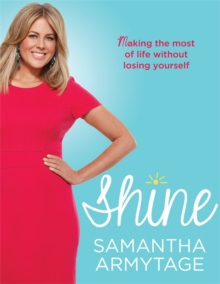 Shine : Making the most of life without losing yourself, Paperback / softback Book