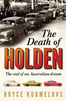 The Death of Holden : The bestselling account of the decline of Australian manufacturing, Paperback / softback Book