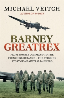 Barney Greatrex : From Bomber Command to the French Resistance - the stirring story of an Australian hero, Paperback / softback Book