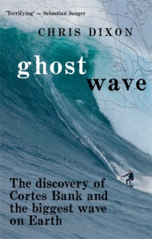 Ghost Wave : The discovery of Cortes Bank and the biggest wave on Earth, Paperback Book