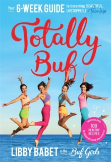 Totally BUF : Your 6 week guide to becoming BEAUTIFUL, UNSTOPPABLE and FEARLESS, Paperback / softback Book