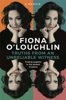 Truths from an Unreliable Witness : Finding laughter in the darkest of places, Paperback / softback Book