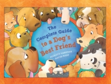 The Complete Guide to a Dog's Best Friend, Paperback / softback Book