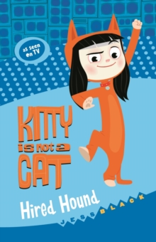 Kitty is not a Cat: Hired Hound, Paperback / softback Book
