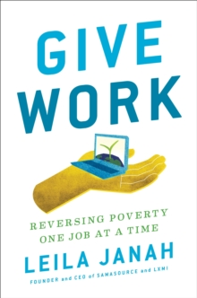 Give Work : Reversing Poverty One Job at a Time, Hardback Book