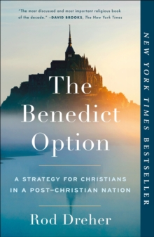 The Benedict Option : A Strategy for Christians in a Post-Christian Nation, Paperback Book