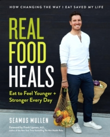 Real Food Heals : Eat to Feel Younger and Stronger Every Day, Hardback Book