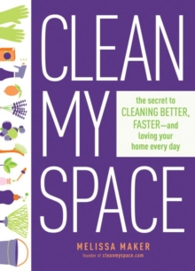 Clean My Space: The Secret To Cleaning Better, Faster - And Loving Your Home Every Day, Hardback Book