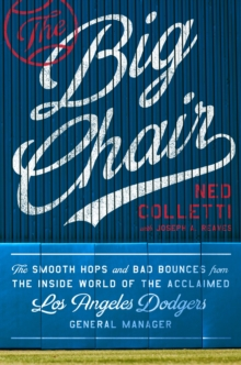 The Big Chair : The Smooth Hops and Bad Bounces from the Inside World of the Acclaimed Los Angeles Dodgers General Manager, Hardback Book